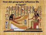 How did geography influence life in Egypt