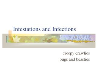 Infestations and Infections