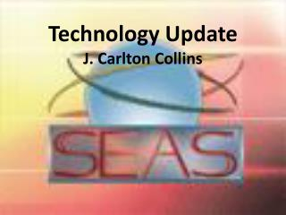 Technology Update J. Carlton Collins