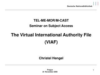 TEL-ME-MOR/M-CAST  Seminar on Subject Access The Virtual International Authority File (VIAF) Christel Hengel