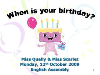 Miss Qually & Miss Scarlet Monday, 12 th  October 2009 English Assembly