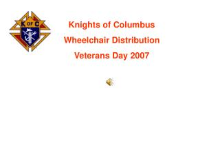 Knights of Columbus Wheelchair Distribution Veterans Day 2007