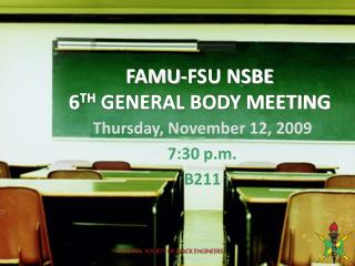 FAMU-FSU NSBE 6 TH  GENERAL BODY MEETING