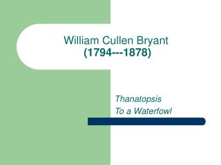 William Cullen Bryant  (1794---1878)