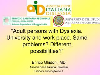 """""""Adult persons with Dyslexia. University and work place. Same problems? Different possibilities?"""""""
