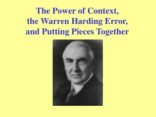 The Power of Context, the Warren Harding Error,  and Putting Pieces Together