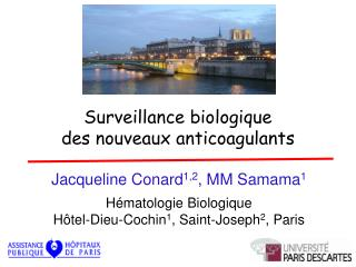 Jacqueline Conard 1,2 , MM Samama 1 Hématologie Biologique Hôtel-Dieu-Cochin 1 , Saint-Joseph 2 , Paris