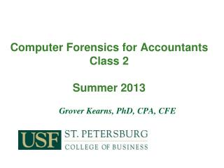 Computer Forensics for Accountants Class 2 Summer 2013
