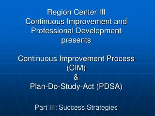 Region Center III Continuous Improvement and Professional Development presents  Continuous Improvement Process CIM   Pla