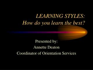 LEARNING STYLES:   How do you learn the best?