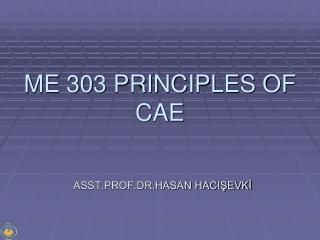 ME 303 PRINCIPLES OF CAE