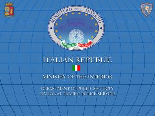 ITALIAN REPUBLIC MINISTRY OF THE INTERIOR DEPARTMENT OF PUBLIC SECURITY NATIONAL TRAFFIC POLICE SERVICE