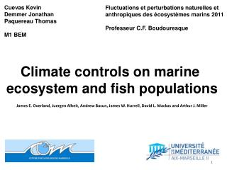 Climate controls on marine  ecosystem and fish populations  James E. Overland, Juergen Alheit, Andrew Bacun, James W. Hu