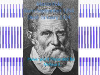 Marco Polo 	Born-September 1254		  Died- January 1324