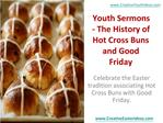 Youth Sermons - The History of Hot Cross Buns and Good Frida