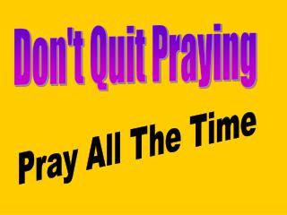 Don't Quit Praying