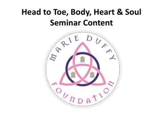 Head to Toe, Body, Heart & Soul Seminar Content