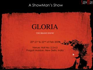 GLORIA THE BRAND SHOW 20 th ,21 st  & 22 nd  of Feb 2009 Venue: Hall No: 2,3,4,5 Pragati Maidan, New Delhi, India