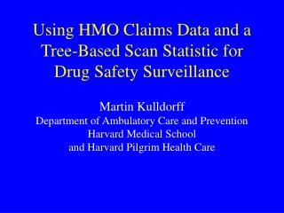 Using HMO Claims Data and a Tree-Based Scan Statistic for  Drug Safety Surveillance