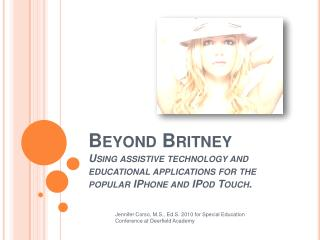 Beyond Britney Using assistive technology and educational applications for the popular IPhone and IPod Touch .
