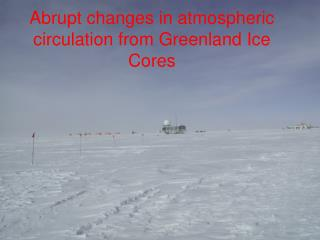 Abrupt changes in atmospheric  circulation from Greenland Ice Cores