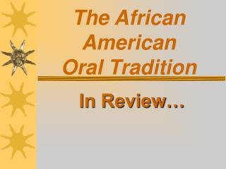 The African American  Oral Tradition