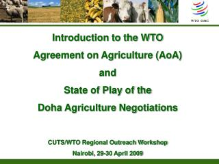 Introduction to the WTO Agreement on Agriculture (AoA)  and  State of Play of the  Doha Agriculture Negotiations CUTS/WT