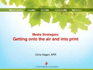 Media Strategies: Getting onto the air and into print Chris Hagen, APR
