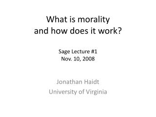 What is morality  and how does it work? Sage Lecture #1 Nov. 10, 2008