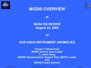 MODIS OVERVIEW at NASA HQ REVIEW August 23, 2005 of EOS AQUA INSTRUMENT ANOMALIES Vincent V. Salomonson MODIS Science Te