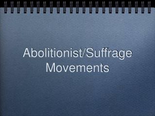 Abolitionist/Suffrage Movements