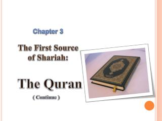 Chapter 3 The First Source  of  Shariah :  The Quran ( Continue )