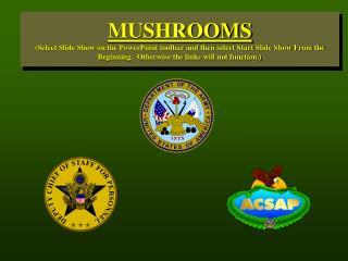 MUSHROOMS (Select Slide Show on the PowerPoint toolbar and then select Start Slide Show From the Beginning.  Otherwise t