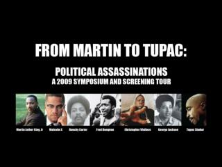 FROM MARTIN TO TUPAC: POLITICAL ASSASSINATIONS   Is the Political Assassination of Black Activists Official U.S. Policy