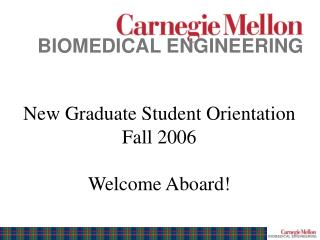New Graduate Student Orientation Fall 2006 Welcome Aboard!