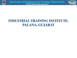 INDUSTRIAL TRAINING INSTITUTE. PALANA, GUJARAT