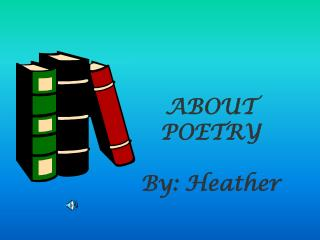 ABOUT POETRY By: Heather