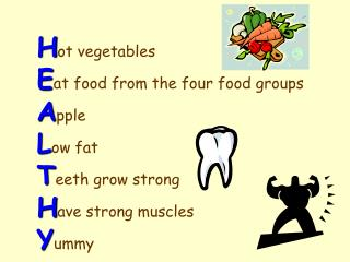 Hot vegetables Eat food from the four food groups Apple Low fat Teeth grow strong Have strong muscles Yummy