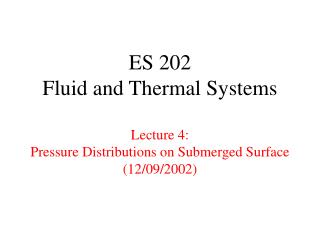 ES 202 Fluid and Thermal Systems Lecture 4: Pressure Distributions on Submerged Surface (12/09/2002)
