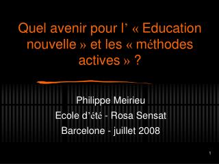 Quel avenir pour l ' « Education nouvelle »  et les  « m é thodes actives »  ?
