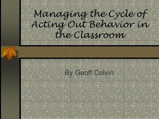 Managing the Cycle of Acting Out Behavior in the Classroom