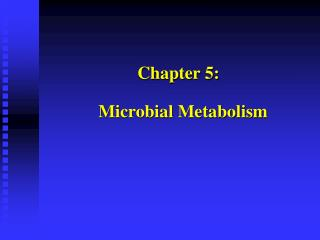 Chapter 5:   Microbial Metabolism