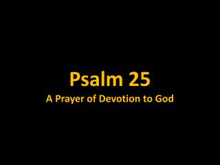 Psalm 25 A Prayer of Devotion to God