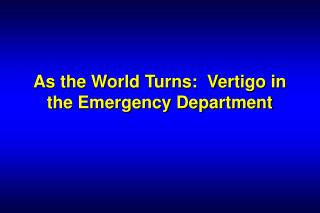 As the World Turns:  Vertigo in the Emergency Department