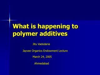 What is happening to polymer additives