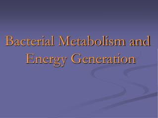 Bacterial Metabolism and Energy Generation