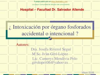 ¿ Intoxicación por órgano fosforados accidental o intencional ?