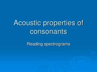 Acoustic properties of consonants