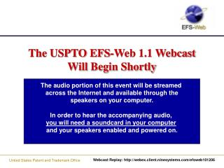 The USPTO EFS-Web 1.1 Webcast Will  Begin Shortly .