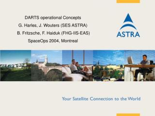 DARTS operational Concepts G. Harles, J. Wouters (SES ASTRA)  B. Fritzsche, F. Haiduk (FHG-IIS-EAS) SpaceOps 2004, Montr